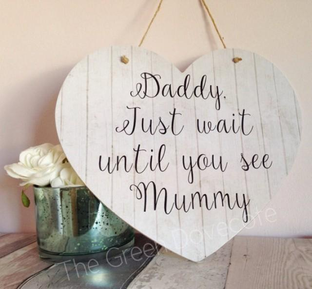 Daddy Here Comes Mummy Wooden Plaque Heart Rustic Wedding Sign Just Wait Until You See Her Ring Bearer Bridesmaid 2346443