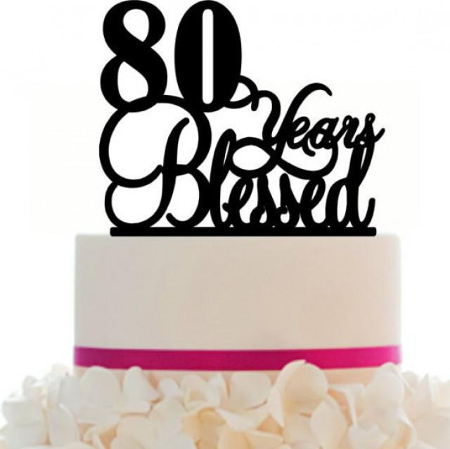 Cake Topper 80th Birthday Anniversary Personalized 80 Years Blessed Removable Spikes And Free Base With Over 25 Different Colors 2450669